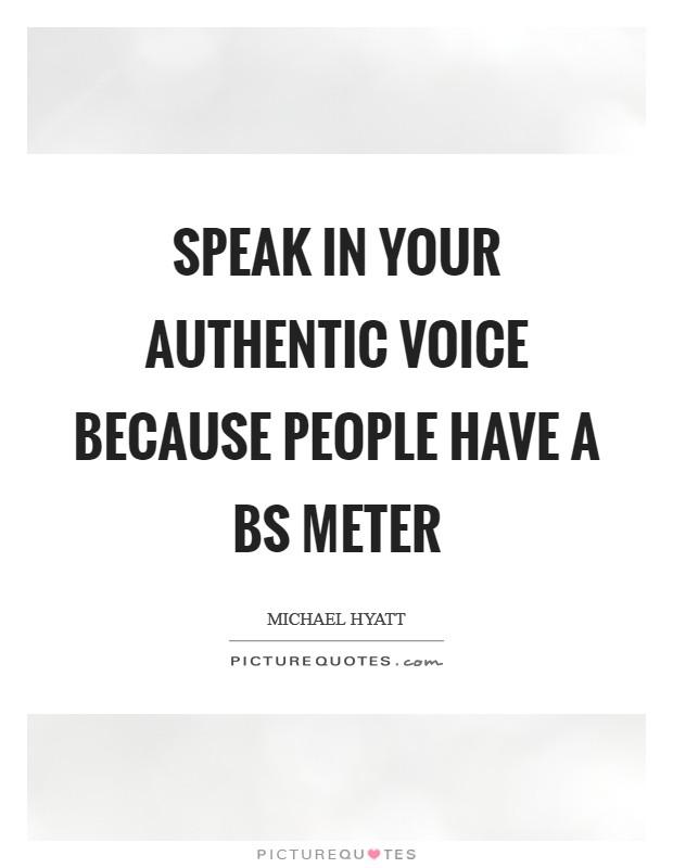 Speak in your authentic voice because people have a BS Meter Picture Quote #1