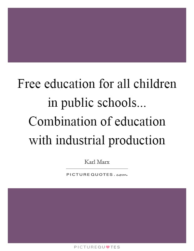 Free education for all children in public schools... Combination of education with industrial production Picture Quote #1