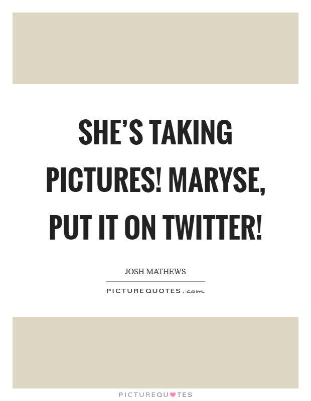 She's taking pictures! Maryse, put it on Twitter! Picture Quote #1
