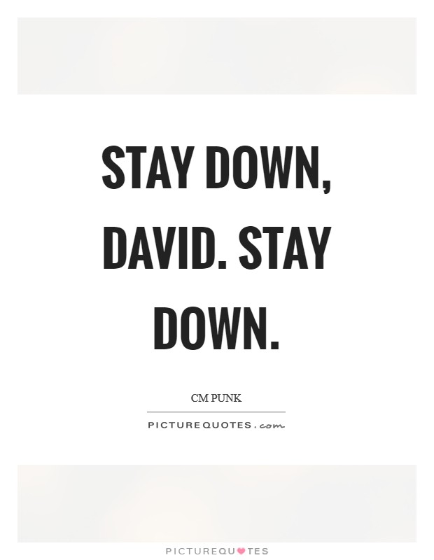 Stay down, David. Stay down Picture Quote #1