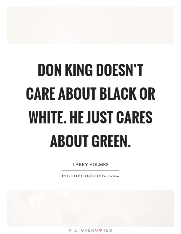 Don King doesn't care about black or white. He just cares about green Picture Quote #1