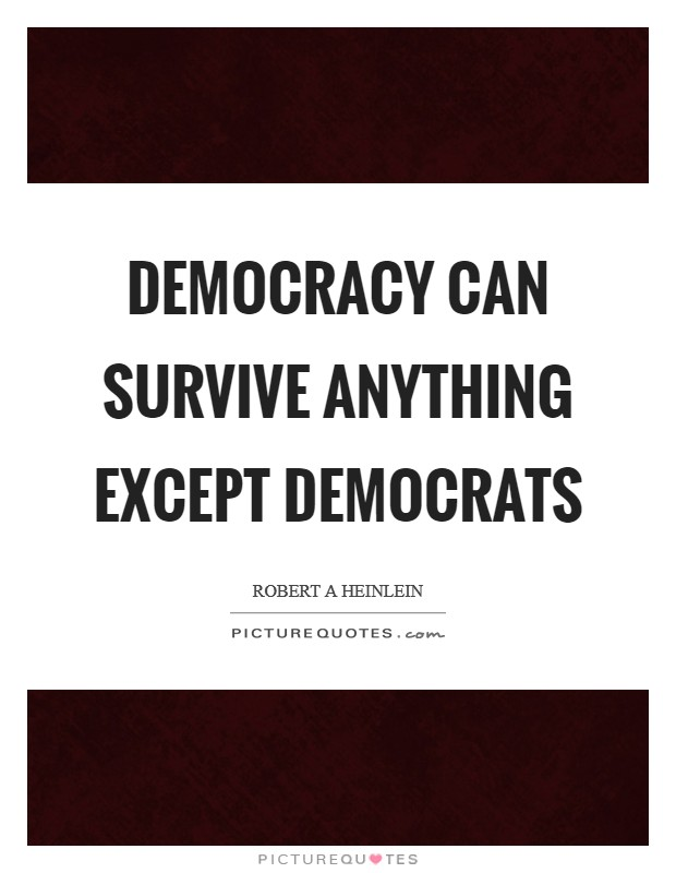 Democracy can survive anything except Democrats Picture Quote #1