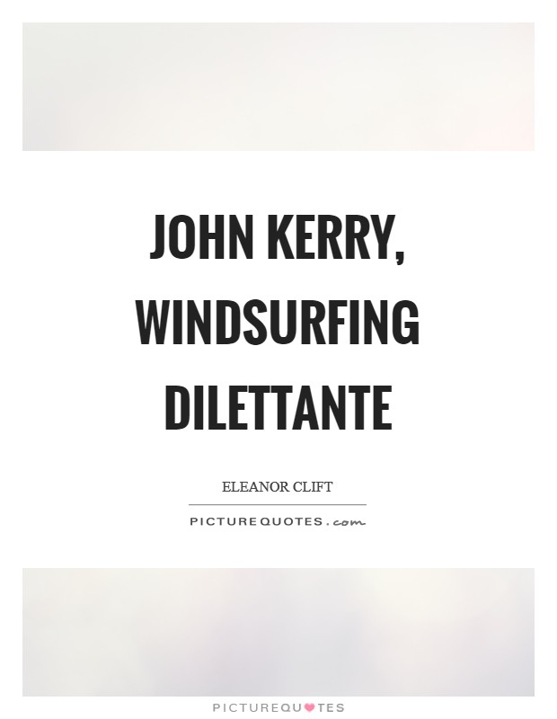 John Kerry, windsurfing dilettante Picture Quote #1
