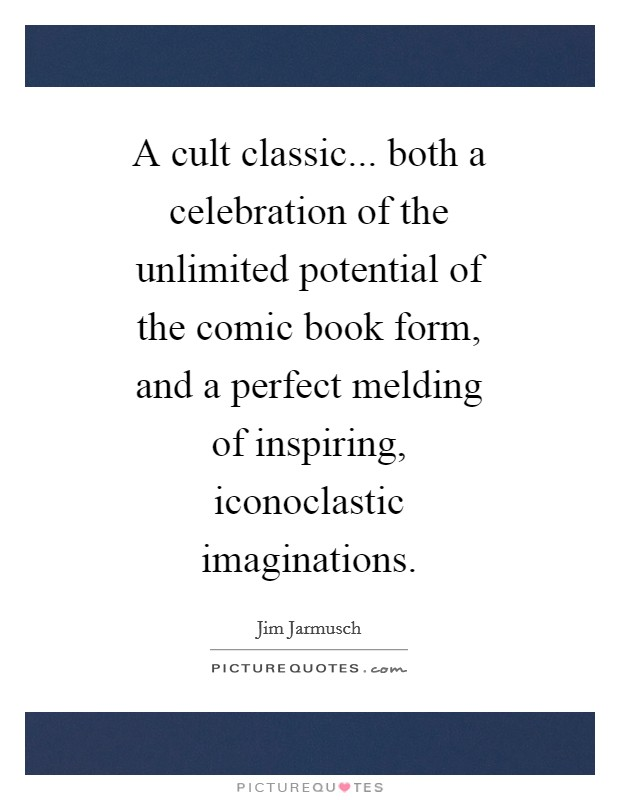 A cult classic... both a celebration of the unlimited potential of the comic book form, and a perfect melding of inspiring, iconoclastic imaginations Picture Quote #1