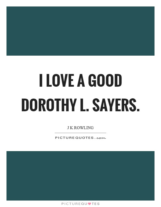 I love a good Dorothy L. Sayers Picture Quote #1