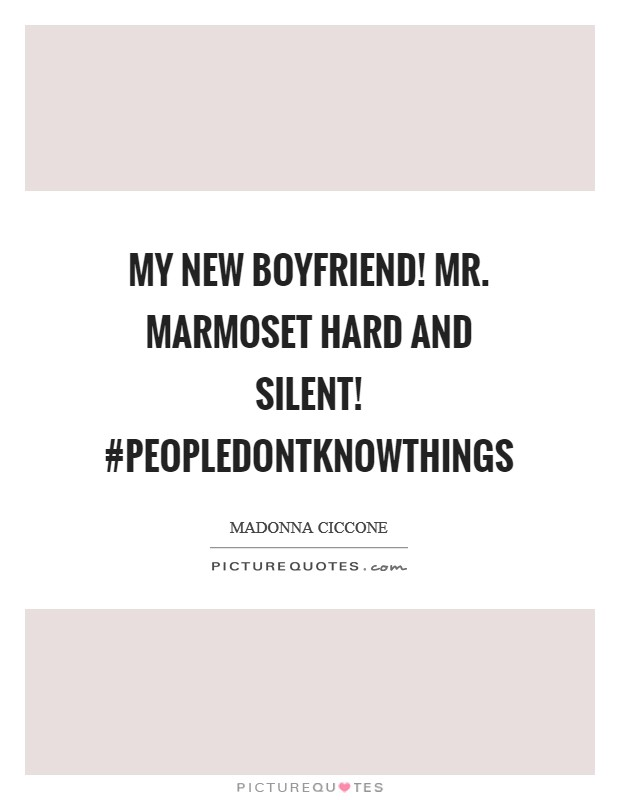 My new Boyfriend! Mr. Marmoset Hard and Silent! #peopledontknowthings Picture Quote #1