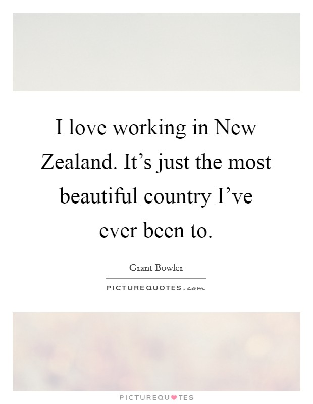 I love working in New Zealand. It's just the most beautiful country I've ever been to Picture Quote #1