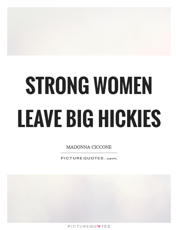 Strong women leave big hickies Picture Quote #1