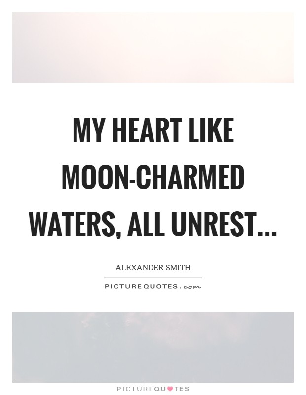 My heart like moon-charmed waters, all unrest Picture Quote #1