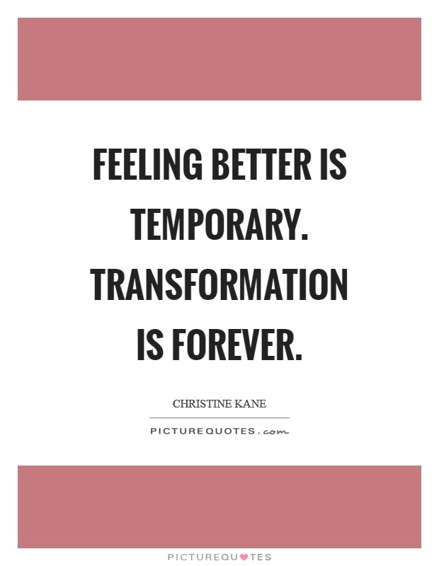 Feeling better is temporary. Transformation is forever Picture Quote #1