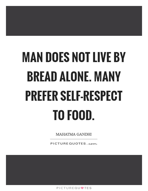 Man does not live by bread alone. Many prefer self-respect to food Picture Quote #1