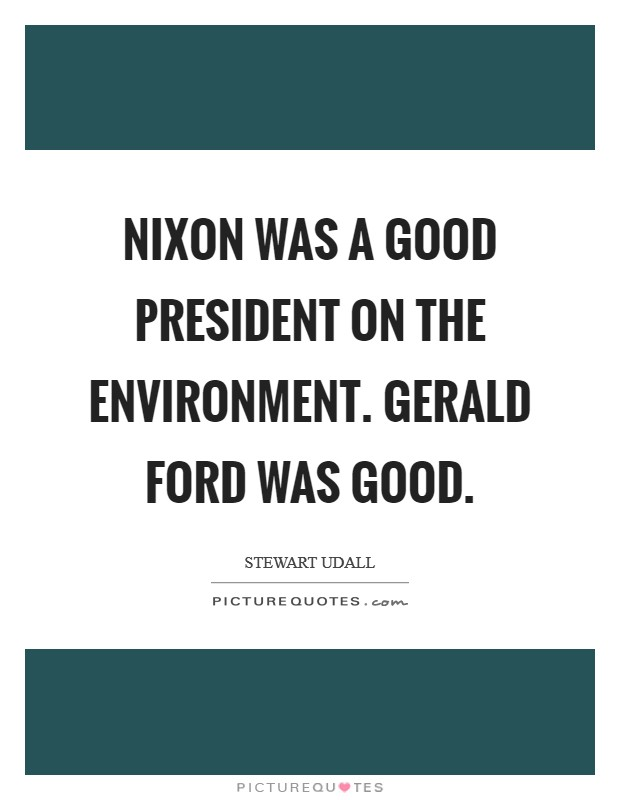 Gerald Ford Quotes Fair Nixon Was A Good President On The Environmentgerald Ford Was
