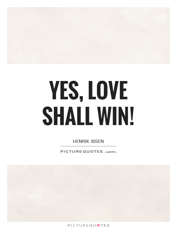 Yes, love shall win! Picture Quote #1