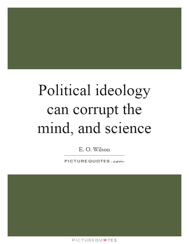 Political ideology can corrupt the mind, and science Picture Quote #1