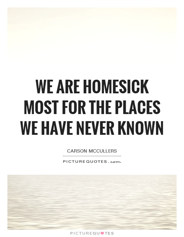 We are homesick most for the places we have never known Picture Quote #1