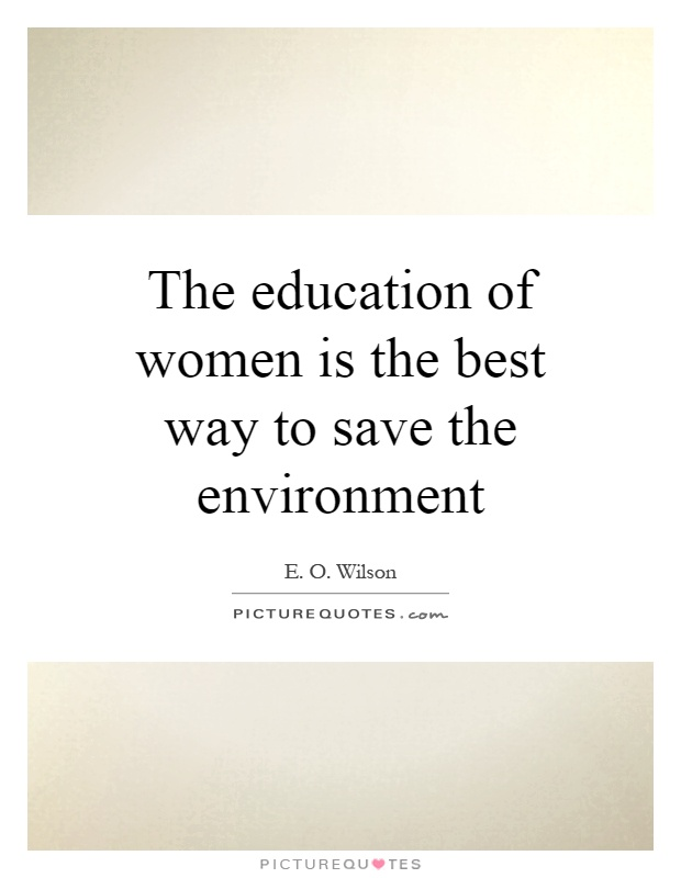 The education of women is the best way to save the environment Picture Quote #1