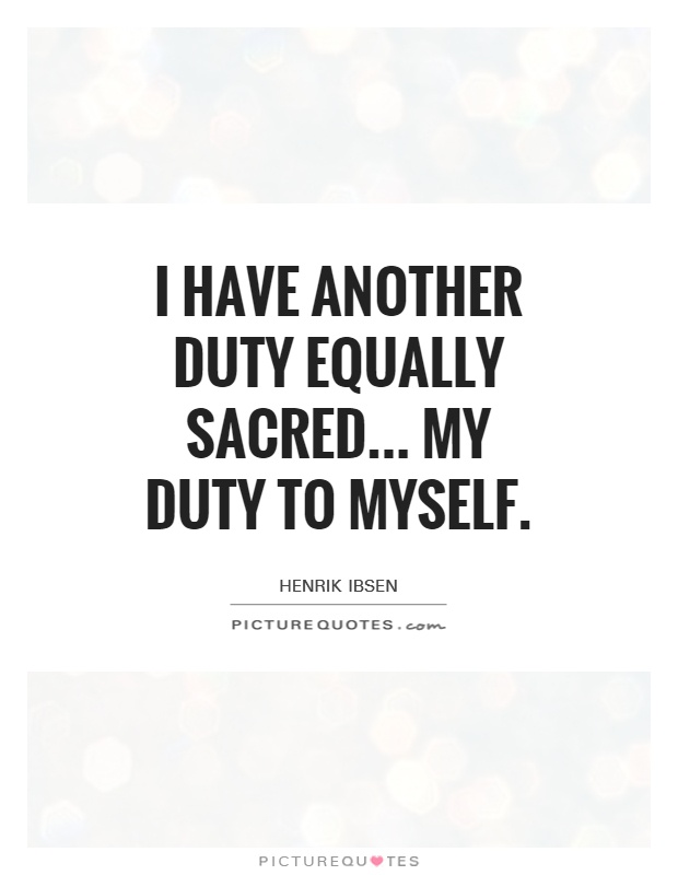 I have another duty equally sacred... My duty to myself Picture Quote #1