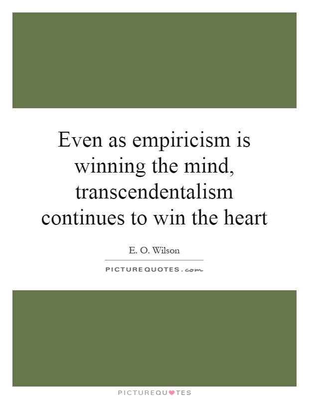 Even as empiricism is winning the mind, transcendentalism continues to win the heart Picture Quote #1