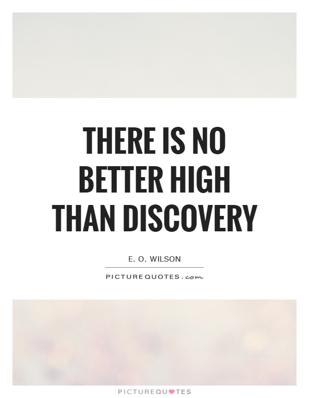 There is no better high than discovery Picture Quote #1