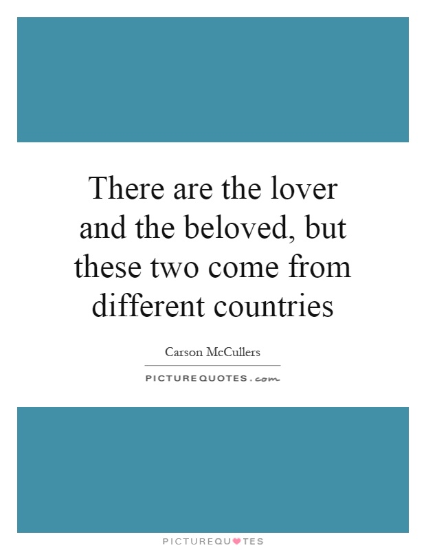 There are the lover and the beloved, but these two come from different countries Picture Quote #1