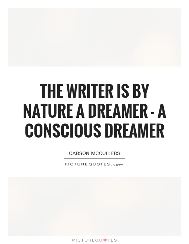 The writer is by nature a dreamer - a conscious dreamer Picture Quote #1