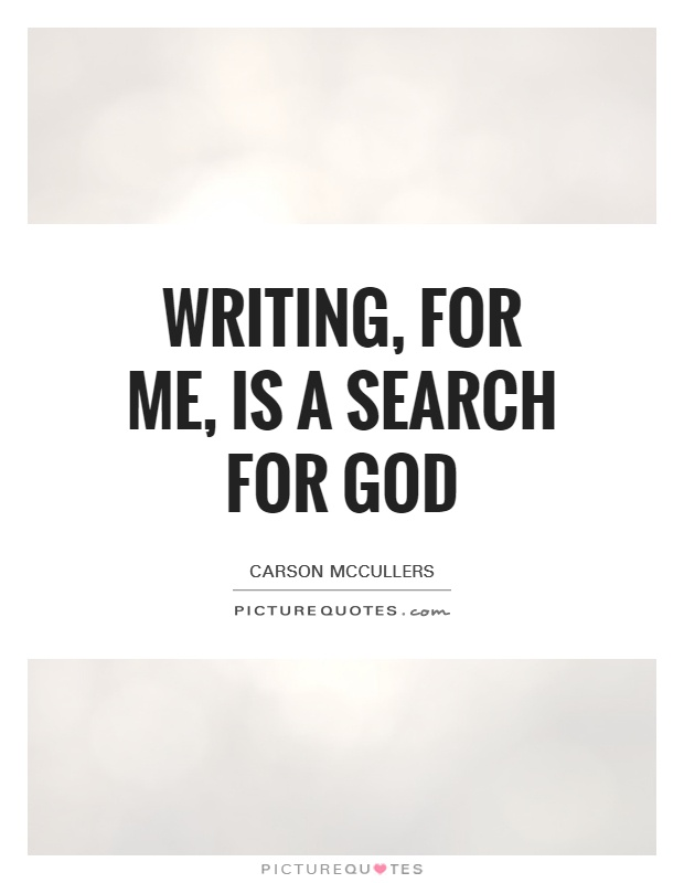Writing, for me, is a search for God Picture Quote #1