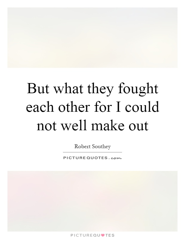But what they fought each other for I could not well make out Picture Quote #1