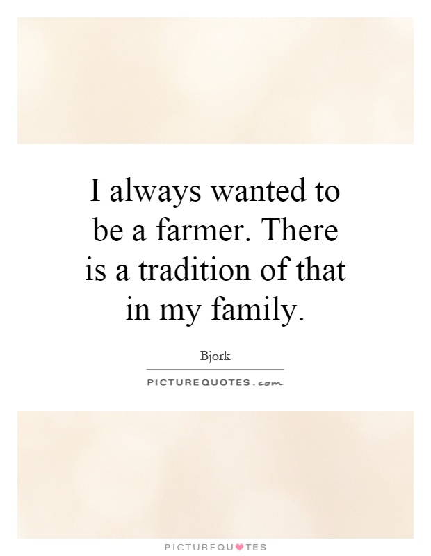 I always wanted to be a farmer. There is a tradition of that in my family Picture Quote #1
