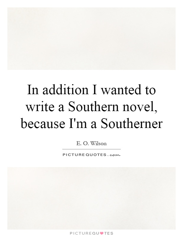 In addition I wanted to write a Southern novel, because I'm a Southerner Picture Quote #1
