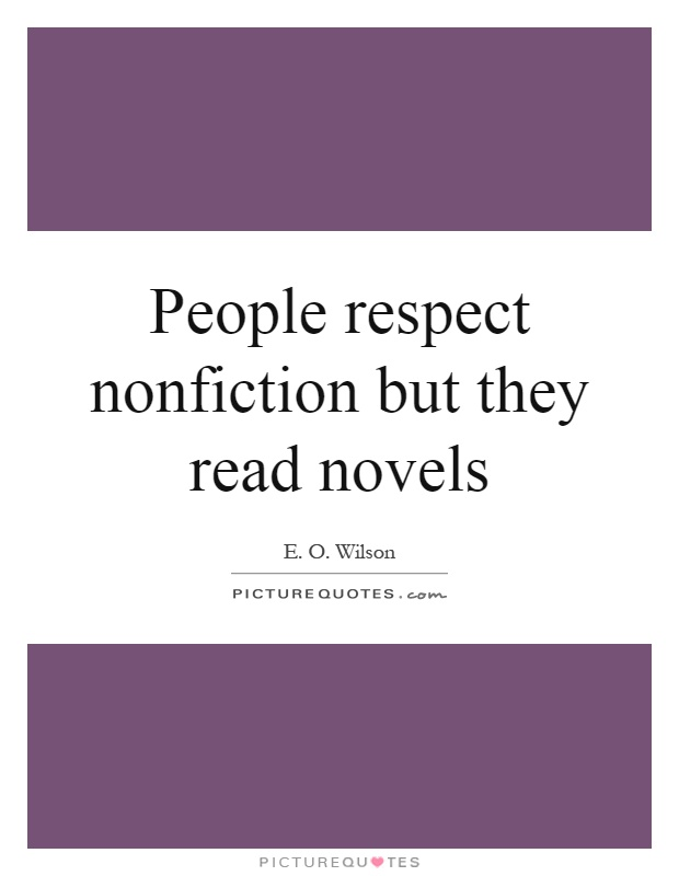 People respect nonfiction but they read novels Picture Quote #1