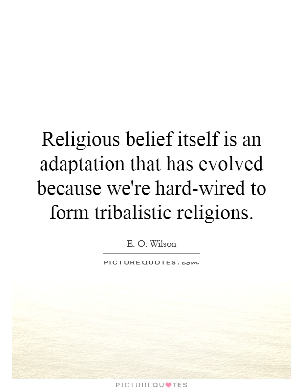 Religious belief itself is an adaptation that has evolved because we're hard-wired to form tribalistic religions Picture Quote #1