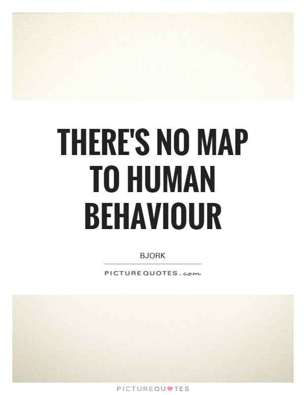There's no map to human behaviour Picture Quote #1