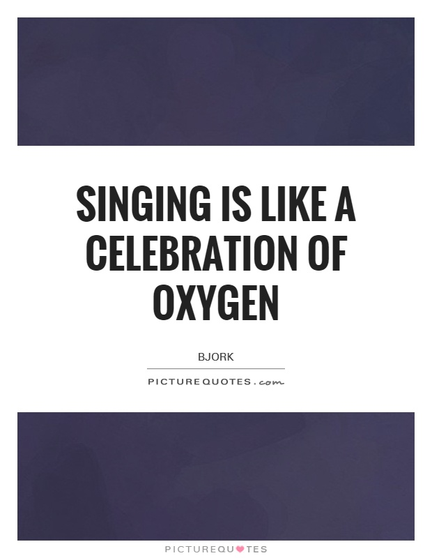 Singing is like a celebration of oxygen Picture Quote #1