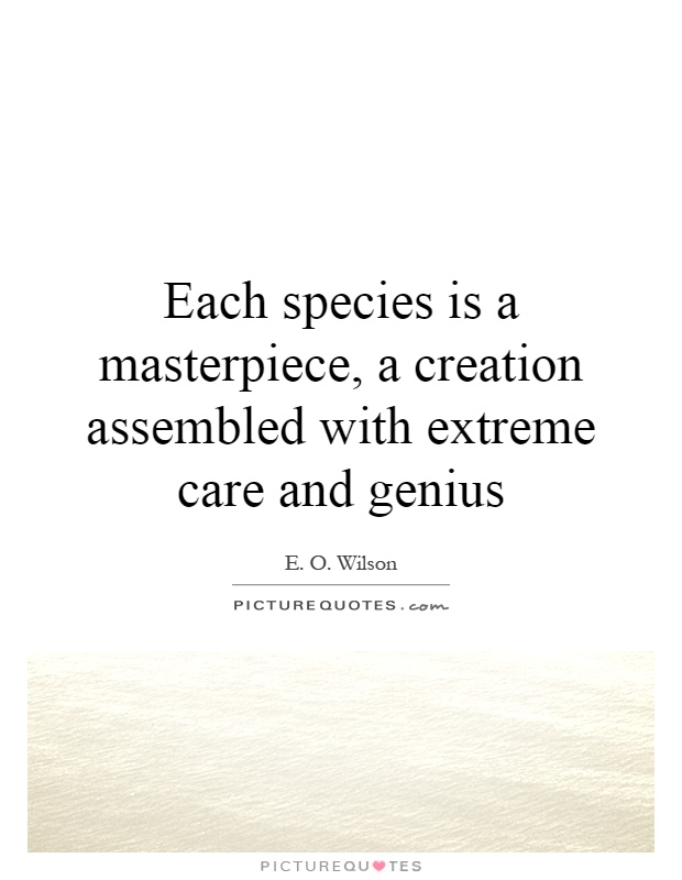 Each species is a masterpiece, a creation assembled with extreme care and genius Picture Quote #1
