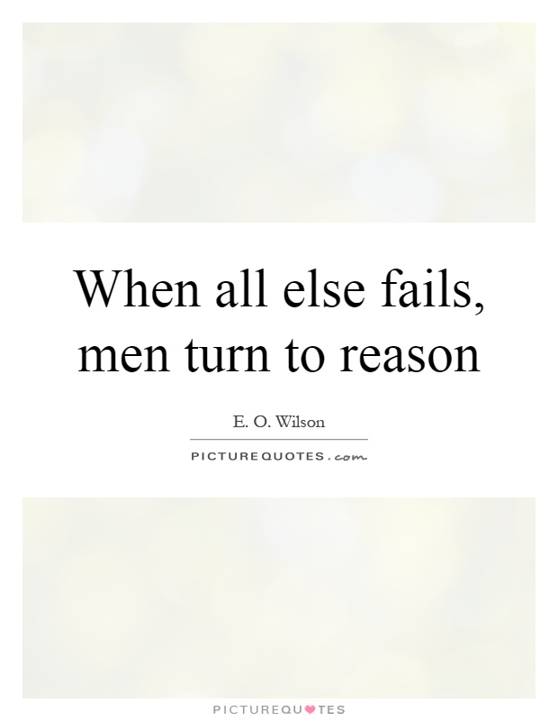 When all else fails, men turn to reason Picture Quote #1
