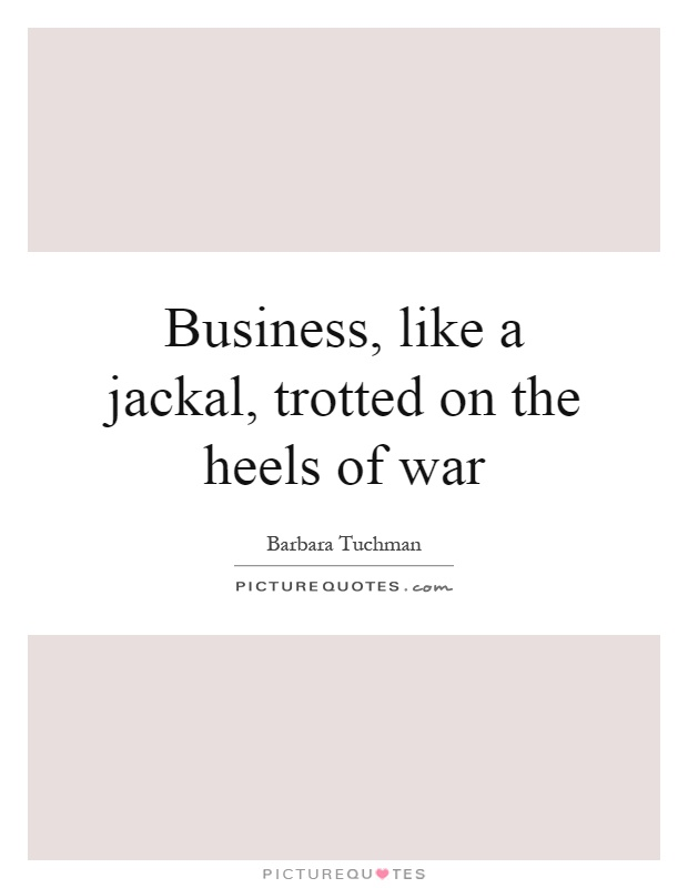 Business, like a jackal, trotted on the heels of war Picture Quote #1