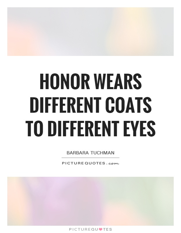 Honor wears different coats to different eyes Picture Quote #1