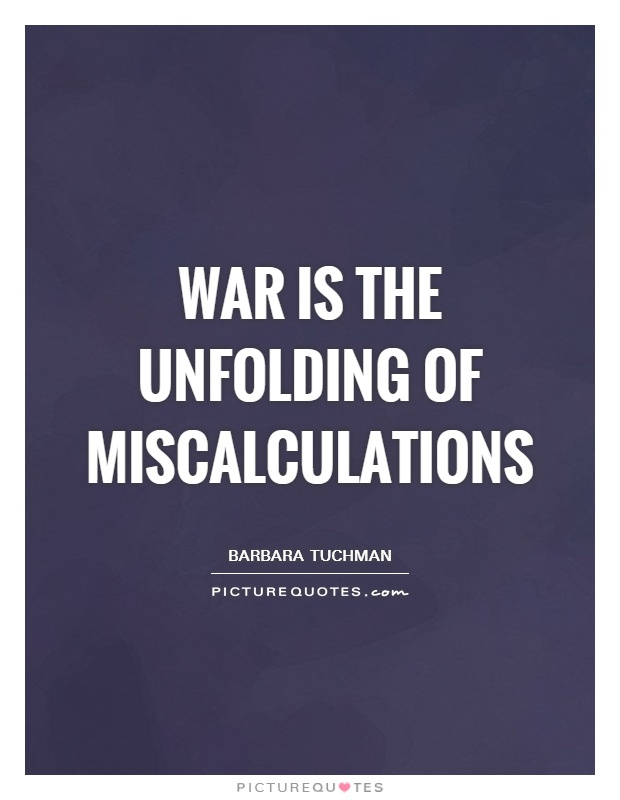 War is the unfolding of miscalculations Picture Quote #1
