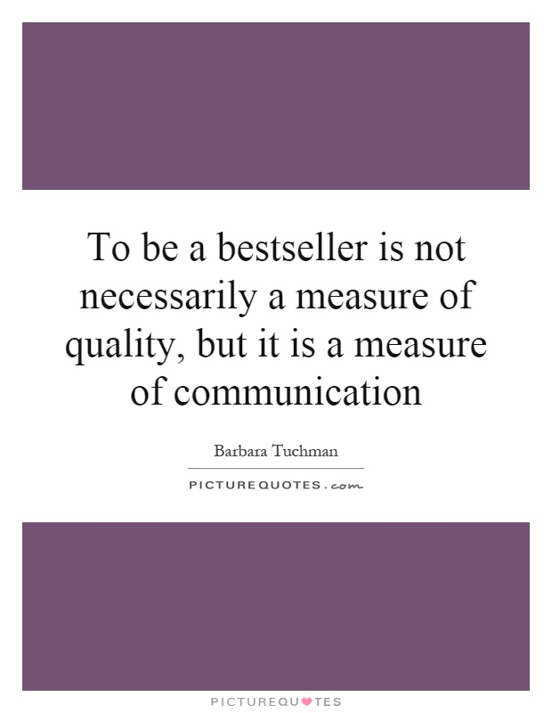 To be a bestseller is not necessarily a measure of quality, but it is a measure of communication Picture Quote #1