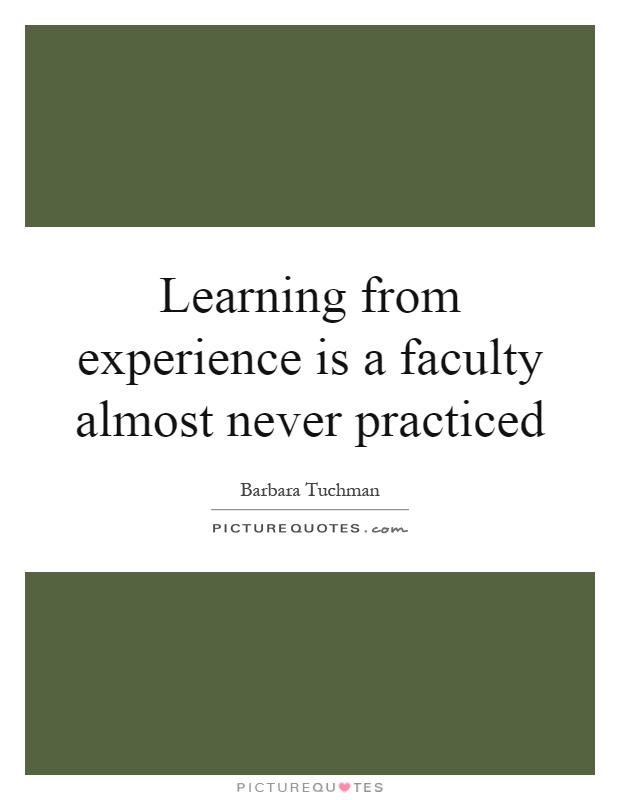 Learning from experience is a faculty almost never practiced Picture Quote #1