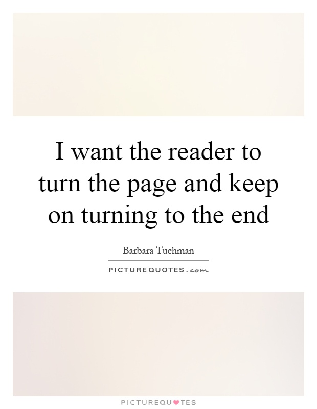 I want the reader to turn the page and keep on turning to the end Picture Quote #1
