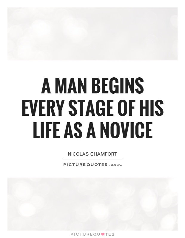 A man begins every stage of his life as a novice Picture Quote #1