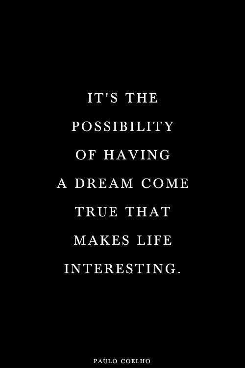 It's the possibility of having a dream come true that makes life interesting Picture Quote #1