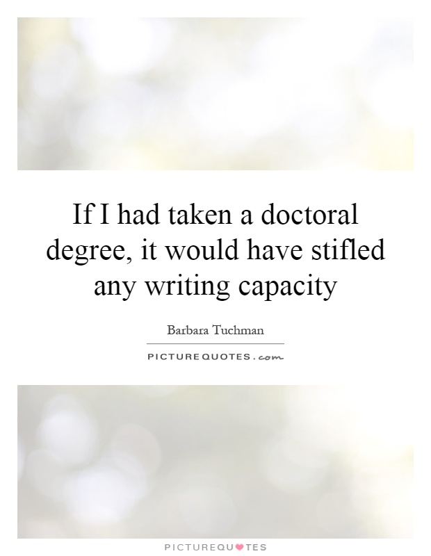 If I had taken a doctoral degree, it would have stifled any writing capacity Picture Quote #1