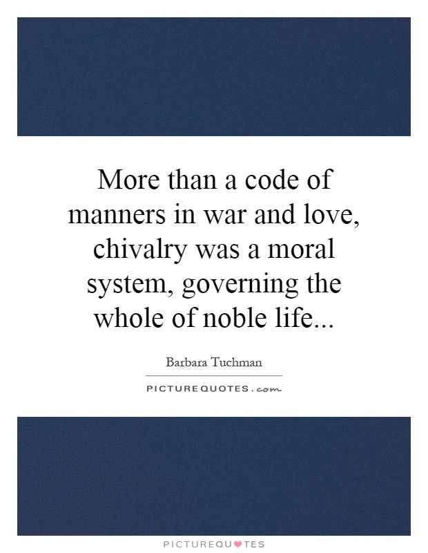 More than a code of manners in war and love, chivalry was a moral system, governing the whole of noble life Picture Quote #1