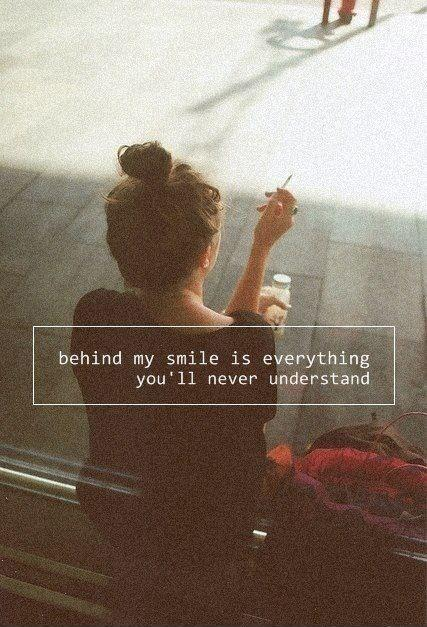 Behind my smile is everything you'll never understand Picture Quote #1