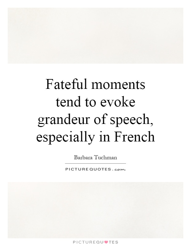 Fateful moments tend to evoke grandeur of speech, especially in French Picture Quote #1