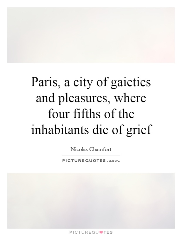Paris, a city of gaieties and pleasures, where four fifths of the inhabitants die of grief Picture Quote #1