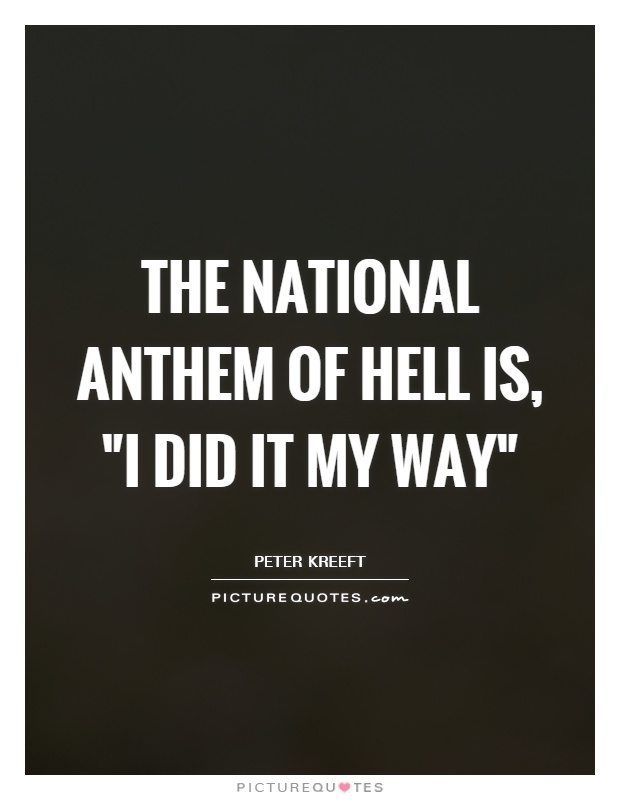 "Anthem Quotes The National Anthem Of Hell Is ""i Did It My Way""  Picture Quotes"