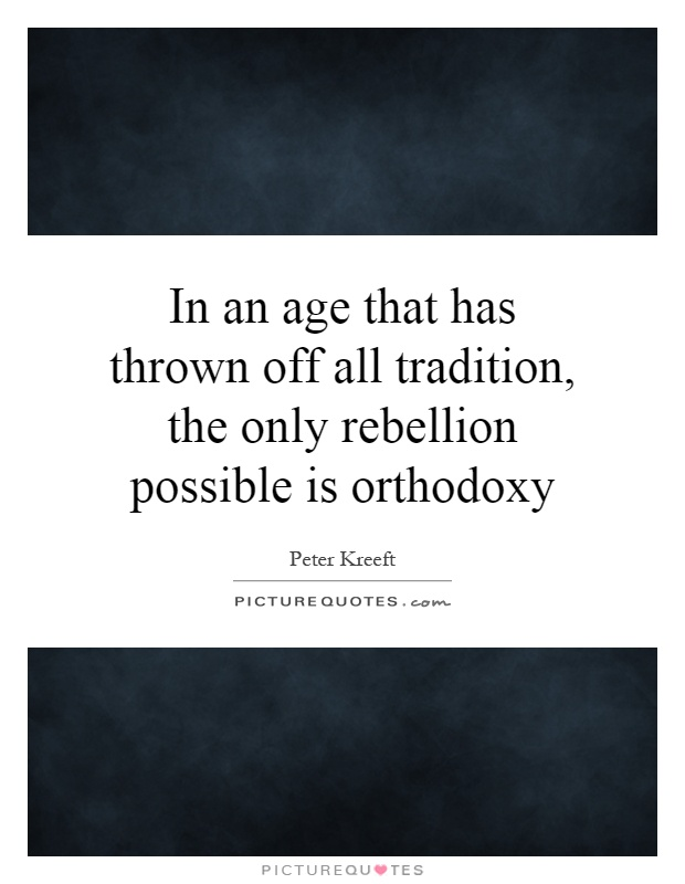 In an age that has thrown off all tradition, the only rebellion possible is orthodoxy Picture Quote #1